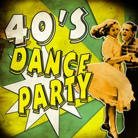 40's Dance Party! Pop Music Jazz & Memories of the 1940's — сборник