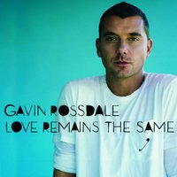 Love Remains the Same — Gavin Rossdale