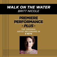 Walk On The Water (Premiere Performance Plus Track) — Britt Nicole