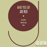 What You Say — Joe Red