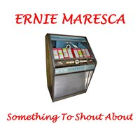 Something to Shout About — Ernie Maresca