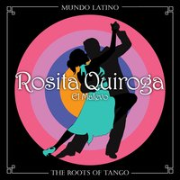 The Roots of Tango - El Malevo — Rosita Quiroga