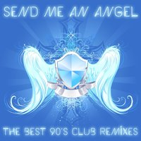 Send Me an Angel: The Best 90's Club Remixes of House, Trance and Techno — сборник