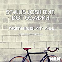 Nothing At All — Dot Comma, Stylus Josh