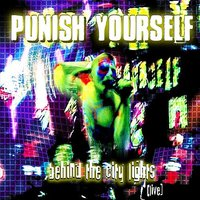 Behind the City Lights: Live — PUNISH YOURSELF