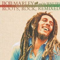 Roots, Rock, Remixed: The Complete Sessions — Bob Marley, The Wailers