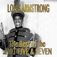 Louis Armstrong: The Best of the Hot Five & Seven — Louis Armstrong And His Hot Five, Louis Armstrong And His Hot Seven