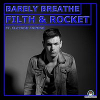 Barely Breathe — Filth, Rocket, Claydon Connor