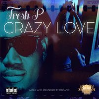 Crazy Love — Fresh P
