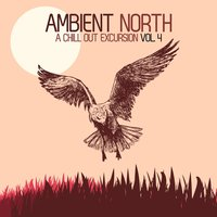 Ambient North - A Chill Out Excursion, Vol. 4 — сборник