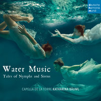 Water Music - Tales of Nymphs and Sirens — Capella de la Torre