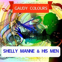 Gaudy Colours — Shelly Manne and His Men