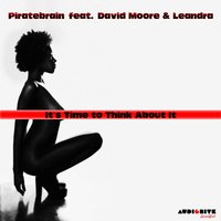 It's Time to Think About It — David Moore, Leandra, Piratebrain, Piratebrain feat. David Moore & Leandra