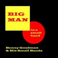 Big Man In A Small Band — Benny Goodman and His Small Bands
