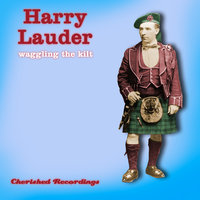 Waggling The Kilt — Harry Lauder