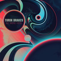 We Were Here — Turin Brakes