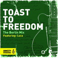 Toast to Freedom - The Berlin Mix — Luca