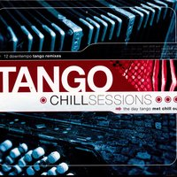 Tango Chill Sessions — Various Artists - Music Brokers