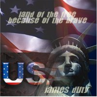 Land of the Free Because of the Brave — James R. Duty Jr