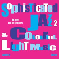 Sophisticated Jazz and Colourful Light Music Volume 2 — Spencer Ross, The Telecast Orchestra, The Telecast Orchestra, Det Moor and His Orchestra & Spencer Ross, Det Moor and His Orchestra