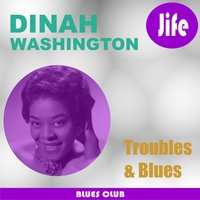 Troubles & Blues — Dinah Washington