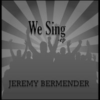 We Sing - EP — Jeremy Bermender