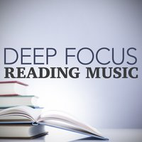 Deep Focus Reading Music — Deep Focus, Reading Music, Concentration Music Ensemble, Concentration Music Ensemble|Deep Focus|Reading Music