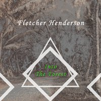 Into The Forest — Fletcher Henderson & His Orchestra, Dixie Stompers, The Dixie Stompers, Fletcher Henderson & His Orchestra, Dixie Stompers, The Dixie Stompers