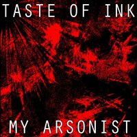 My Arsonist — Taste of Ink