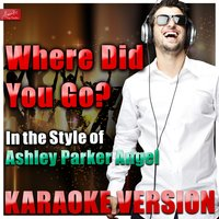 Where Did You Go (In the Style of Ashley Parker Angel) — Ameritz Top Tracks