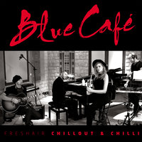 FRESHAIR CHILLOUT & CHILLI — Blue Cafe