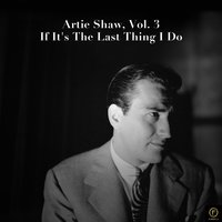 Artie Shaw, Vol. 3: If It's the Last Thing I Do — Artie Shaw