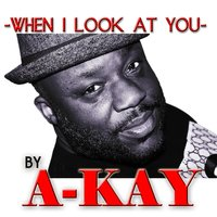 When I Look At You - Single — A-Kay