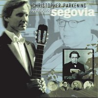 Christopher Parkening Celebrates Segovia — Christopher Parkening
