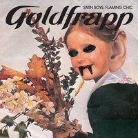 Satin Boys, Flaming Chic — Goldfrapp