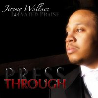 Press Through — Jeremy Wallace & Elevated Praise