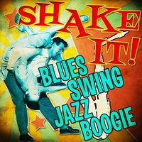 Shake It! Blues Swing Jazz Boogie — сборник