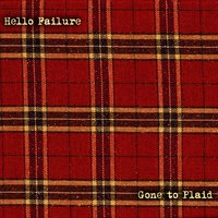 Gone to Plaid — Hello Failure