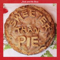 Sweeter Than Pie — Jack and the Bear