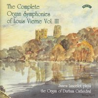 The Complete Organ Symphonies of Louis Vierne - Vol.3 - The Organ of Durham Cathedral — James Lancelot