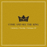 Come and See the King — Christcity Worship