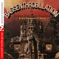 Bassenthrobulation — Bass Master Khan & The Elements of Noise