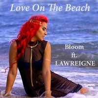 Love On the Beach (feat. Lawreigne) — Bloom