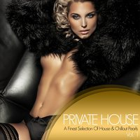Private House - a Finest Selection of House & Chillout Pearls, Vol. 1 — сборник
