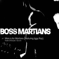 Mars Is for Martians — Iggy Pop, Boss Martians