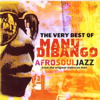 The Very Best Of Manu Dibango:  Afro Soul Jazz From The Original Makossa Man — Manu Dibango