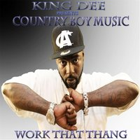 Work That Thang (feat. Jay the Great, P. Nix the Prince & Bo Outlaw) — King Dee