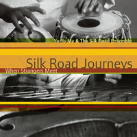 Silk Road Journeys - When Strangers Meet — Yo-Yo Ma & The Silk Road Ensemble, Yo-Yo Ma & The Silkroad Ensemble