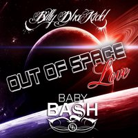 Out of Space Love — Baby Bash & Billy Dha Kidd