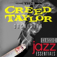 Classic Jazz Essentials — The Creed Taylor Orchestra